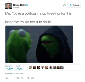 alivehookertrope: freshest-tittymilk:  cognitiveinequality:  allthecanadianpolitics:  hellopeopleoftheinternetworld:  allthecanadianpolitics:   Toronto city councillor, Norm Kelly. OMG.   Is this real??  It's real.  IM SCREAMING   Straight outta Scarborough   Norm is a real one TBH : Norm Kelly  @norm  Follow  Me: You're a politician, stop tweeting like this  Inner me: You're too lit to politic  RETWEETS LIKES  5:03 PM-22 Nov 2016  17K 32K alivehookertrope: freshest-tittymilk:  cognitiveinequality:  allthecanadianpolitics:  hellopeopleoftheinternetworld:  allthecanadianpolitics:   Toronto city councillor, Norm Kelly. OMG.   Is this real??  It's real.  IM SCREAMING   Straight outta Scarborough   Norm is a real one TBH