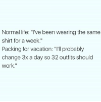 """Normal life: """"'ve been wearing the same  shirt for a week.""""  Packing for vacation: """"I'll probably  change 3x a day so 32 outfits should  work."""" Me EVERY SINGLE TIME I go anywhere. vacaymode packing bikinis summertime travel"""