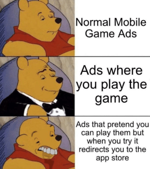 Those type of ads via /r/memes https://ift.tt/2F2xoB9: Normal Mobile  Game Ads  Ads where  you play the  game  Ads that pretend you  can play them but  when you try it  redirects you to the  app store Those type of ads via /r/memes https://ift.tt/2F2xoB9