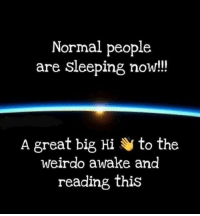 Dank, Sleeping, and 🤖: Normal people  are sleeping now!!  A great big Hi to the  weirdo awake and  reading this 😛