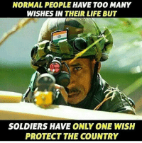 Life, Memes, and Soldiers: NORMAL PEOPLE HAVE TOO MANY  WISHES IN THEIR LIFE BUT  SOLDIERS HAVE ONLY ONE WISH  PROTECT THE COUNTRY Indian Army 🇮🇳 rvcjinsta