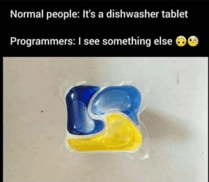 I see something else…: Normal people: It's a dishwasher tablet  Programmers: I see something else I see something else…