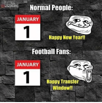 Football, Memes, and New Year's: Normal People:  JANUARY  Happy New Year!!  Football Fans:  JANUARY  Happy Transfer  Window!! True!!