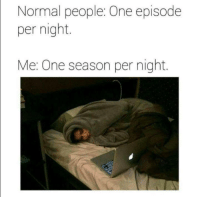 Memes, 🤖, and One: Normal people: One episode  per night.  Me: One season per night.