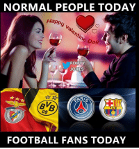 Champions League😍: NORMAL PEOPLE TODAY  Happy  entine Day  FOOTY  JOKES  FOOTBALL FANS TODAY Champions League😍