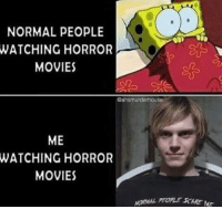 Memes, Movies, and Scare: NORMAL PEOPLE  WATCHING HORROR  MOVIES  Cahsmurder house  ME  WATCHING HORROR  MOVIES  LE ME  SCARE Me as always