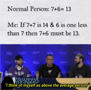 "Bae, Twitch, and Legion: Normal Person: 7+6- 13  Me: If 7+7 is 14 & 6 is one less  than 7 then 7+6 must be 13.  uitch  Con  BA  LEGION  twitch  BAE  LEGIN  BK  Quitch  Con  ON  LEGION  BA  Conead  ""I think of myself.as above the average person Quicc maths"