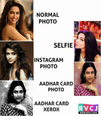Girls be like.. rvcjinsta: NORMAL  PHOTO  SELFIE  INSTAGRAM  PHOTO  AADHAR CARD  PHOTO  XEROX  RVC J  WWW. RVCJ.COM Girls be like.. rvcjinsta
