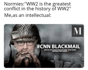 """cnn.com, Internet, and Revenge: Normies:""""WW2 is the greatest  conflict in the history of WW2""""  Me,as an intellectual:  PRESS  #CNN BLACKMAIL  SPECIAL OPS GHOST RECON POINT ZERO DAWN  REVENGE FOR HONOR V Shout out to Internet Historian"""
