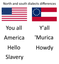 murica: North and south dialects differences  You all  Y'all  America 'Murica  Hello  Howdy  Slavery
