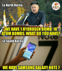 North Korea  LA GHNG  WEHAVE 1HYDROGEN BOMB, 10  ATOMBOMBS. WHAT DO YOU HAVE  Le South Korea  WE HAVE SAMSUNG GALAXY NOTE Hamla. ..