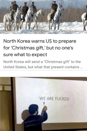 "America is fucked by guywithfries MORE MEMES: North Korea warns US to prepare  for 'Christmas gift,' but no one's  sure what to expect  North Korea will send a ""Christmas gift"" to the  United States, but what that present contains .  WE ARE FUCKED America is fucked by guywithfries MORE MEMES"