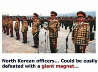 Memes, Work, and Giant: North Korean officers  Could be easily  defeated with a giant magnet... MOAB will work too 😂 🇺🇸Go FOLLOW @f1firearms -