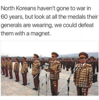 Funny, Lmao, and All The: North Koreans haven't gone to war in  60 years, but look at all the medals their  generals are wearing, we could defeat  them with a magnet LMAO shots fired! https://t.co/PjOqf6Mdgk