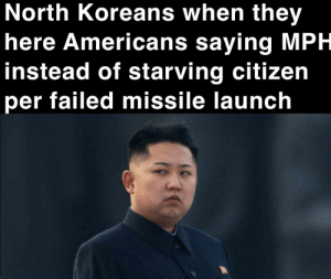 Forgot money deficit: North Koreans when they  here Americans saying MPH  instead of starving citizen  per failed missile launch  (6 Forgot money deficit