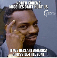 America, Logic, and Memes: NORTH KOREA'S  MISSILES CAN'T HURT US  TURNING  POINT USA  IF WE DECLARE AMERICA  A MISSILE-FREE ZONE LIBERAL LOGIC 🤦♀️ 🤦♀️ 🤦♀️