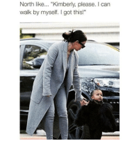 """Kardashian, Celebrities, and Kimber: North like  """"Kimberly, please. can  walk by myself. got this!"""" North's got this."""