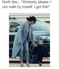 "😂😂😂😂: North like... ""Kimberly, please.  I  can walk by myself. got this!"" 😂😂😂😂"