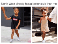 Already better!: North West already has a better style than me Already better!