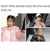 Future member of the plastics: North West already looks like she would  bully me Future member of the plastics