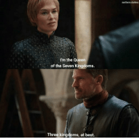 Memes, Savage, and Queen: northern starkies  I'm the Queen  of the Seven Kingdoms.  Three kingdoms, at best. Most savage moment of season 7 😂 https://t.co/97QZqk9K6f