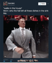 <p>No chance in hell (via /r/BlackPeopleTwitter)</p>: Nosa Isabor  Follow  @Nosalsabor  *walks in the house*  Mom: who the hell left all these dishes in the sink  Me:  GIF  RETWEETS LIKES <p>No chance in hell (via /r/BlackPeopleTwitter)</p>