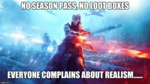 Quite, Realism, and Everyone: NOSEASON PASS, NO LOOT BOXES  EVERYONE COMPLAINS ABOUT REALISM I actually quite liked the trailer