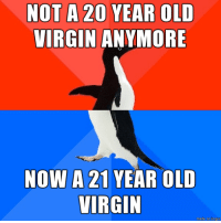 "Advice, Tumblr, and Virgin: NOT A 20 YEAR OLD  VIRGIN ANYMORE  NOW A 21 YEAR OLD  VIRGIN  made on imgu <p><a href=""http://advice-animal.tumblr.com/post/165904347015/i-finally-did-it-guys"" class=""tumblr_blog"">advice-animal</a>:</p>  <blockquote><p>I finally did it guys!!</p></blockquote>"