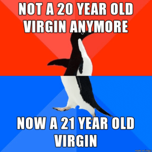 Virgin, Old, and Did: NOT A 20 YEAR OLD  VIRGIN ANYMORE  NOW A 21 YEAR OLD  VIRGIN  made on imgu I finally did it guys!!
