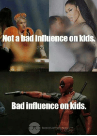 When people say Deadpool is a bad influence.. get the fuck out of here!: Not a badinfluenceon kids.  Bad influence on kids.  facebook.com geek wyday When people say Deadpool is a bad influence.. get the fuck out of here!