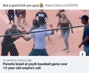 Baseball, Parents, and Sports: Not a good look you guys  http:://yhoo.it/2lt2HYA  i  CA.SPORTS.YAHOO.COM  Parents brawl at youth baseball game over  13-year-old umpire's call Pro level parenting skills
