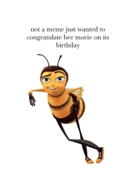Bee Movie: not a meme just wanted to  congratulate bee movie on its  birthday