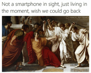 smartphone: Not a smartphone in sight, just living in  the moment, wish we could go back  CLASSICAL ART MEMES  facebook.com/classicalart
