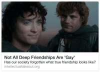 "True, Tumblr, and Blog: Not All Deep Friendships Are 'Gay'  Has our society forgotten what true friendship looks like?  intellectualtakeout.org <p><a href=""http://volcel-official.tumblr.com/post/173449033056/grubwizard-dont-put-a-pic-of-one-of-the-gayest"" class=""tumblr_blog"">volcel-official</a>:</p> <blockquote> <p><a href=""https://grubwizard.tumblr.com/post/137848536756"" class=""tumblr_blog"">grubwizard</a>:</p> <blockquote><p>don't put a pic of one of the gayest friendships over a headline like that n expect me to believe you</p></blockquote> <figure class=""tmblr-full"" data-orig-height=""580"" data-orig-width=""1104""><img src=""https://78.media.tumblr.com/c88f30b45d3ad055c92787ada543fc29/tumblr_inline_p8039hJWQM1soprhf_540.png"" data-orig-height=""580"" data-orig-width=""1104""/></figure></blockquote>"
