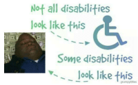 Not Like This: Not all disabilities  look like this  Some disabilities  v look like this