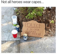 Dank, 🤖, and Ops: Not all heroes wear capes.  1 BLOCK  AHEAD  OP BEER! Whoever made this sign is the hero we deserve.