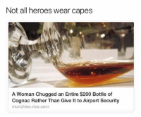 Stick it to the man!: Not all heroes wear capes  A Woman Chugged an Entire $200 Bottle of  Cognac Rather Than Give It to Airport Security  munchies.vice.com Stick it to the man!
