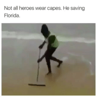 Funny, God, and Meme: Not all heroes wear capes. He saving  Florida. God bless this man @_kevinboner