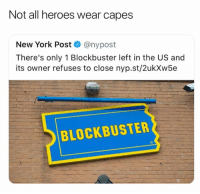 Blockbuster, New York, and New York Post: Not all heroes wear capes  New York Post@nypost  There's only 1 Blockbuster left in the US and  its owner refuses to close nyp.st/2ukXw5e  BLOCKBUSTER