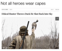 News, Duck, and Heroes: Not all heroes wear capes  NEWS IN BRIEF 92115  Ethical Hunter Throws Duck He Shot Back Into Sky