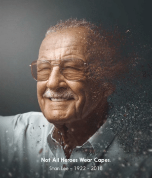 Remembering one of the greats..: Not All Heroes Wear Capes.  Stan Lee  1922 2018 Remembering one of the greats..