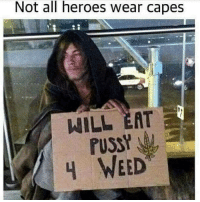 Weed, Heroes, and Marijuana: Not all heroes wear capes  WILL EAT Legend