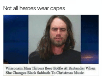 Wisconsin man at it again: Not all heroes wear capes  Wisconsin Man Throws Beer Bottle At Bartender When  She Changes Black Sabbath To Christmas Music Wisconsin man at it again