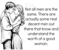Tag Someone <3: Not all men are the  same. There are  actually some real  decent men out  there that know and  understand the  worth of a good  Woman Tag Someone <3