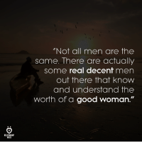 "Agree?: Not all men are the  same. There are actually  some real decent men  out there that know  and understand the  worth of a good woman.""  RELATIONSHIP  RULES Agree?"