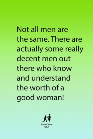 Memes, Good, and 🤖: Not all men are  the same. There are  actually some really  decent men out  there who know  and understand  the worth of a  good woman!  kt  LoveCasm  USA ❤️