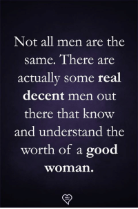 Memes, Good, and 🤖: Not all men are the  same. Tnere are  actually some real  decent men out  there that know  and understand the  worth of a good  woman.