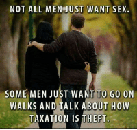 Anarchyball, Taxation, and Not All Men: NOT ALL MEN JUST WANT SEX.  SOME MEN JUST WANT TO GO ON  WALKS AND TALK ABOUT HOW  TAXATION IS THEFT.