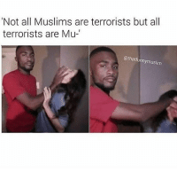 Funny, Memes, and Tumblr: Not all Muslims are terrorists but all  terrorists are Mu-  @thatfunnymuslim How I feel to some of y'all. I mean, bruuhhh. You wanna talk about terrorism, Ima throw some states into your face and bring some history into this fight. Last one. Night y'all. | (Check link in bio!) randomwednesday funnytumblr tumblr funny tumblrtextpost funnytumblrtextpost funny haha humor hilarious stopislamophobia notallmuslims notallmuslimsareterrorists stophating stophate healtheworld