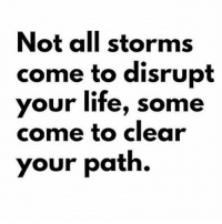 Facts, Life, and All: Not all storms  come to disrupt  our life, some  come to clear  your path. Facts 💯 https://t.co/nERAwp0Y6g